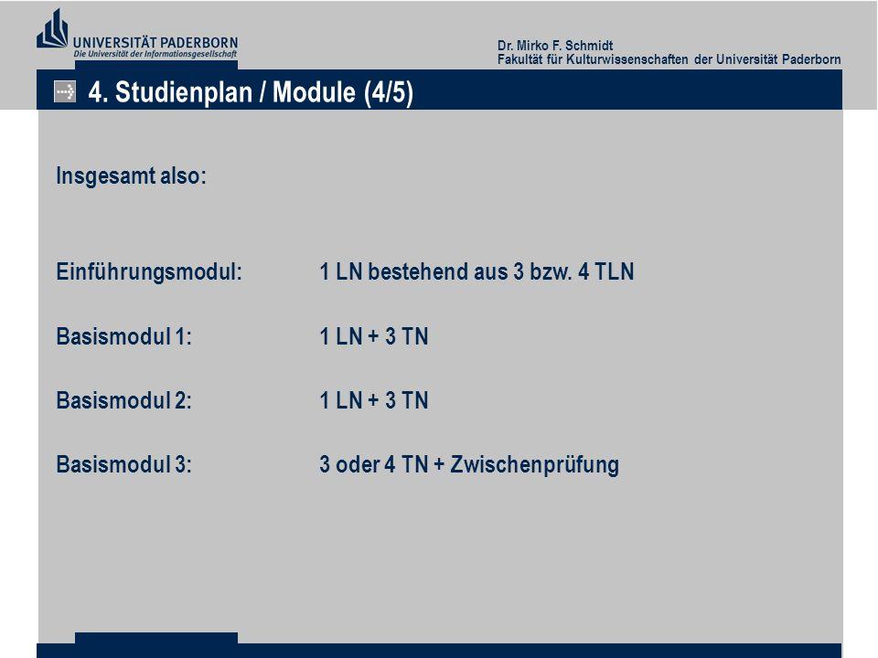 Dr. Mirko F. Schmidt Fakultät für Kulturwissenschaften der Universität Paderborn 4. Studienplan / Module (4/5) Insgesamt also: Einführungsmodul: 1 LN
