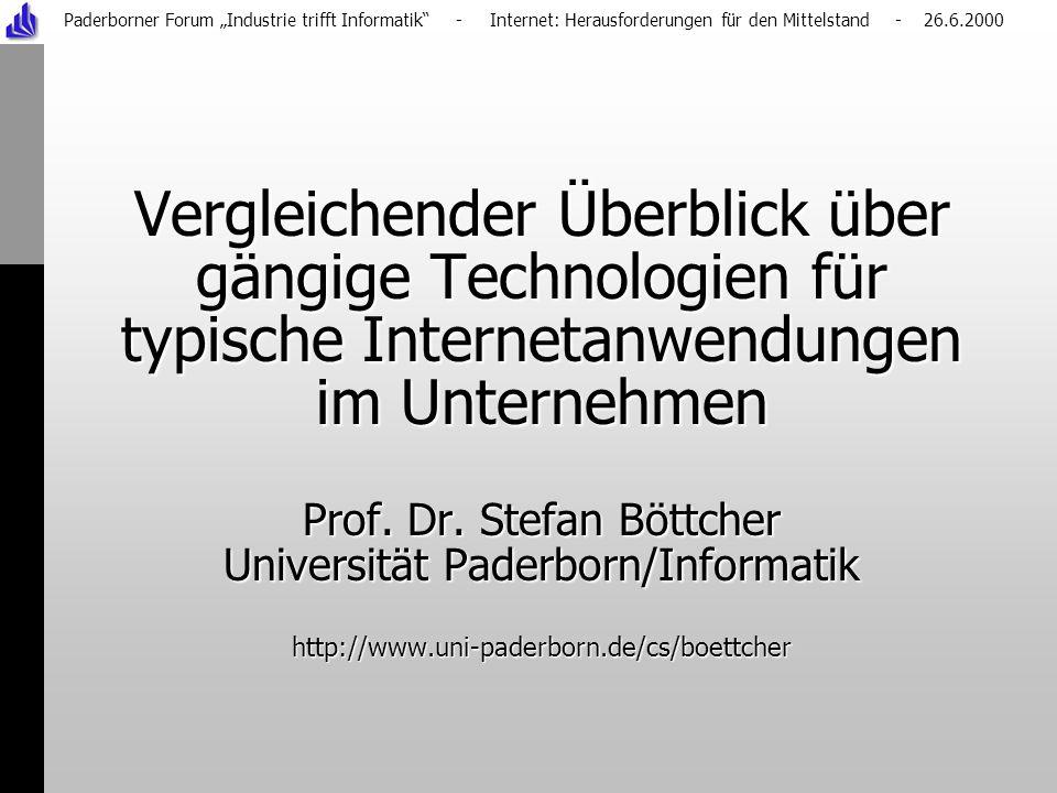 Paderborner Forum Industrie trifft Informatik - Internet: Herausforderungen für den Mittelstand - 26.6.2000 Vergleichender Überblick über gängige Technologien für typische Internetanwendungen im Unternehmen Prof.