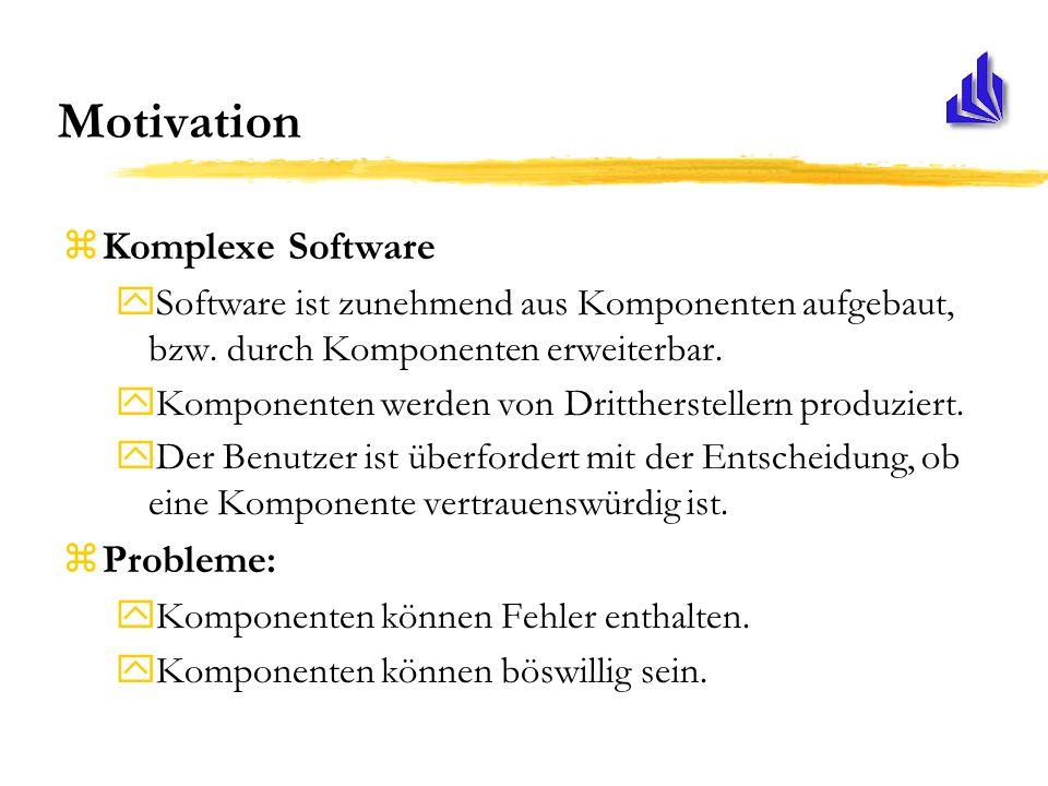 Motivation zKomplexe Software ySoftware ist zunehmend aus Komponenten aufgebaut, bzw.