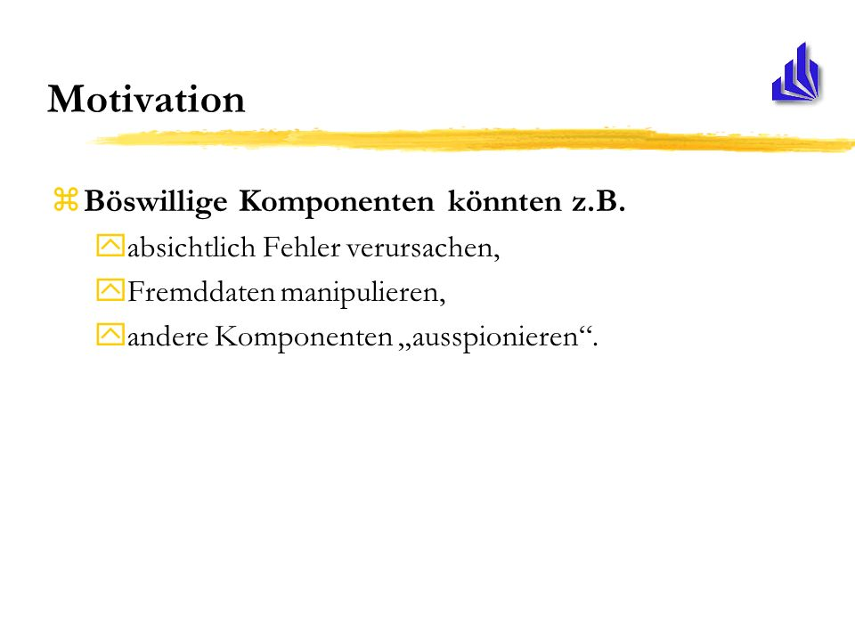Motivation zBöswillige Komponenten könnten z.B.