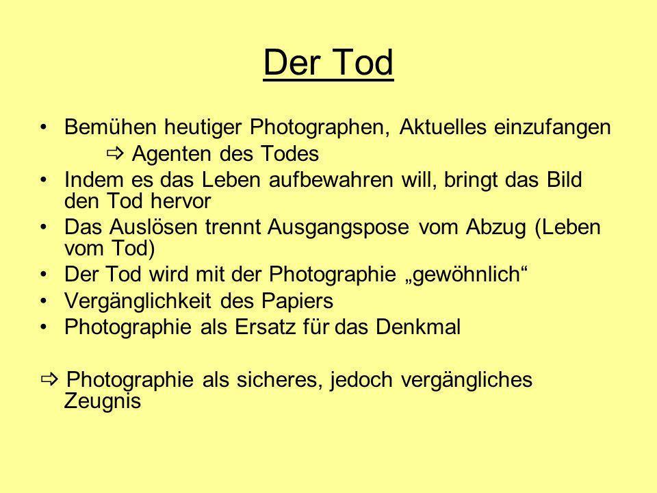 Der Tod Bemühen heutiger Photographen, Aktuelles einzufangen Agenten des Todes Indem es das Leben aufbewahren will, bringt das Bild den Tod hervor Das