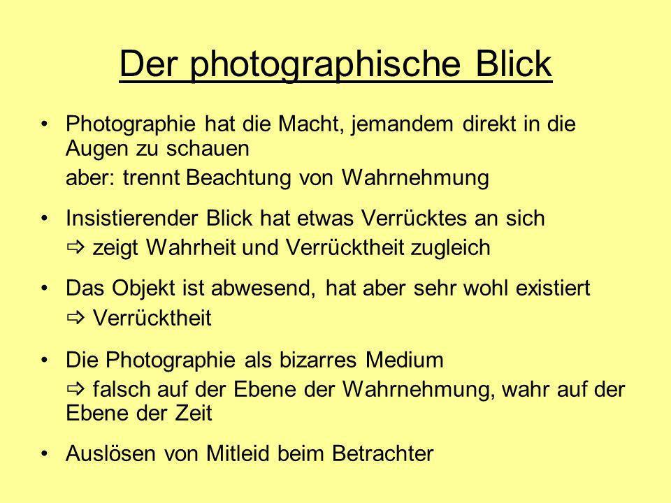 Der photographische Blick Photographie hat die Macht, jemandem direkt in die Augen zu schauen aber: trennt Beachtung von Wahrnehmung Insistierender Bl