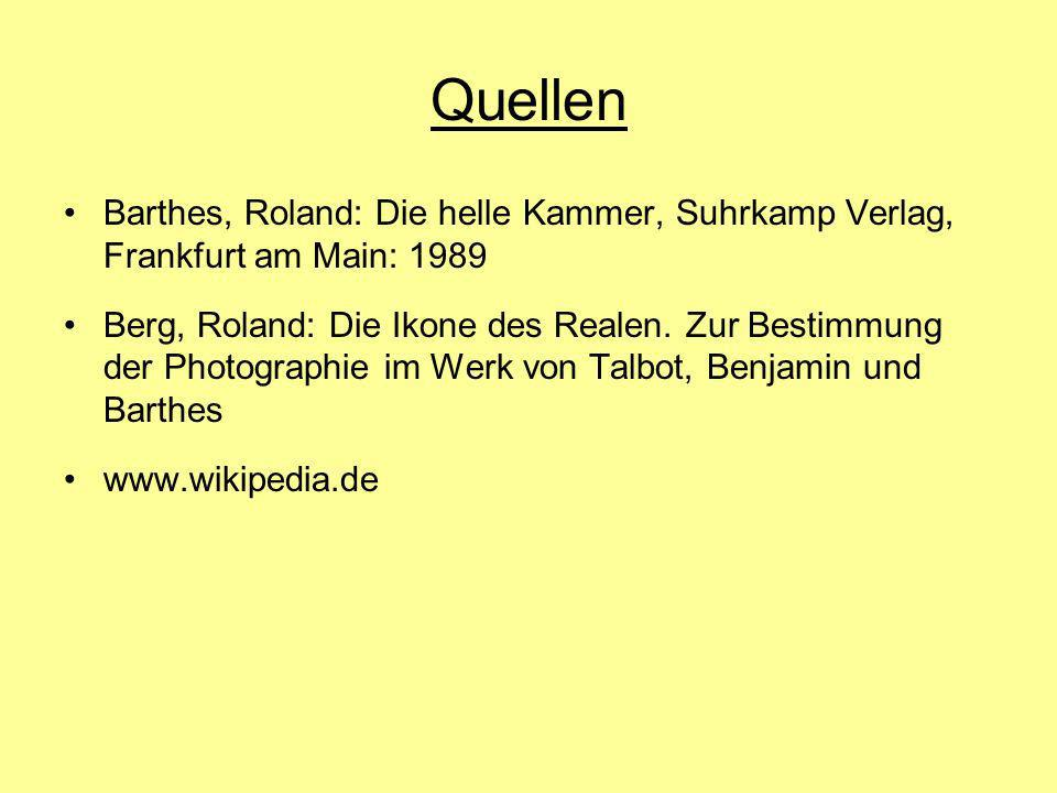 Quellen Barthes, Roland: Die helle Kammer, Suhrkamp Verlag, Frankfurt am Main: 1989 Berg, Roland: Die Ikone des Realen. Zur Bestimmung der Photographi