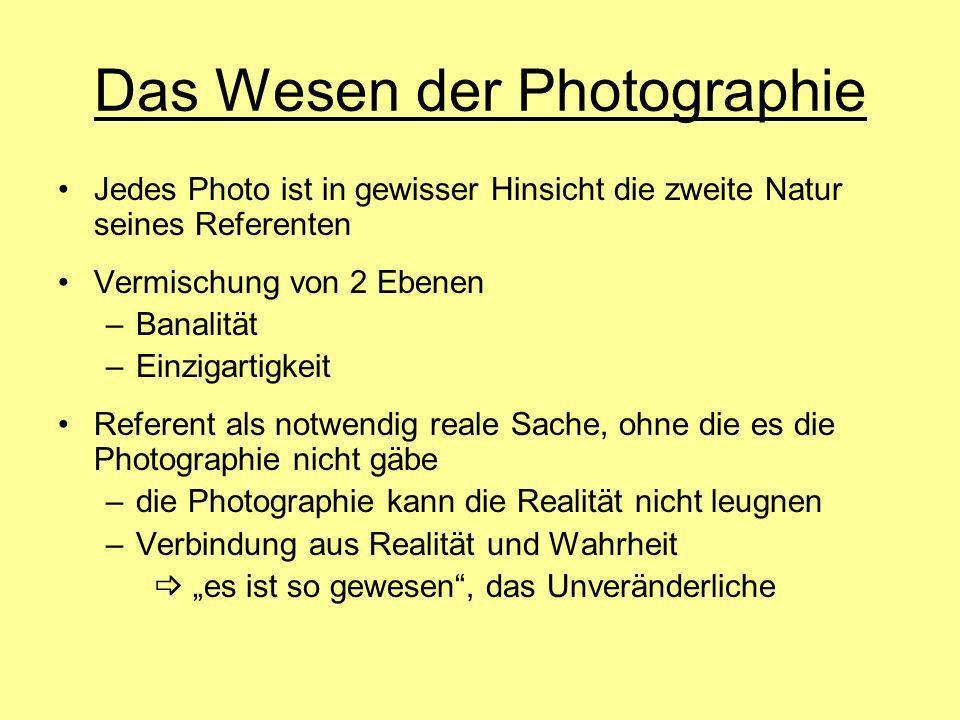 Das Wesen der Photographie Jedes Photo ist in gewisser Hinsicht die zweite Natur seines Referenten Vermischung von 2 Ebenen –Banalität –Einzigartigkei