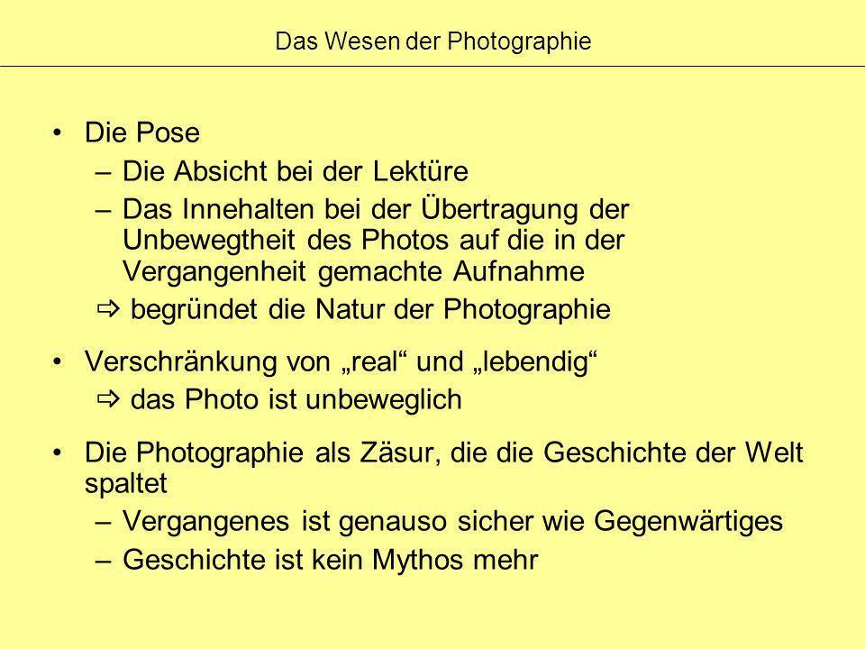 Das Wesen der Photographie Die Pose –Die Absicht bei der Lektüre –Das Innehalten bei der Übertragung der Unbewegtheit des Photos auf die in der Vergan