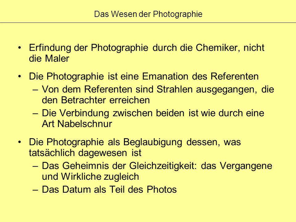 Das Wesen der Photographie Erfindung der Photographie durch die Chemiker, nicht die Maler Die Photographie ist eine Emanation des Referenten –Von dem