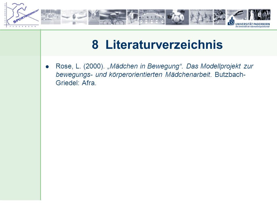 Dr. Stefan Hansen, Universität Paderborn, Fakultät für Naturwissenschaften, Department Sport & Gesundheit 8 Literaturverzeichnis Rose, L. (2000). Mädc