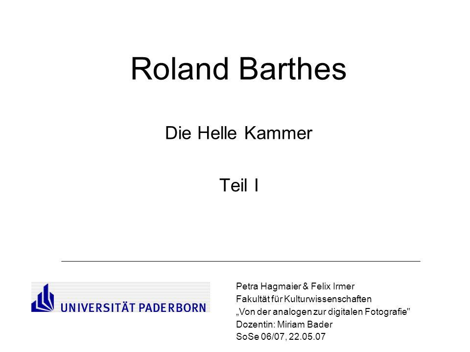 Roland Barthes Die Helle Kammer Teil I Petra Hagmaier & Felix Irmer Fakultät für Kulturwissenschaften Von der analogen zur digitalen Fotografie