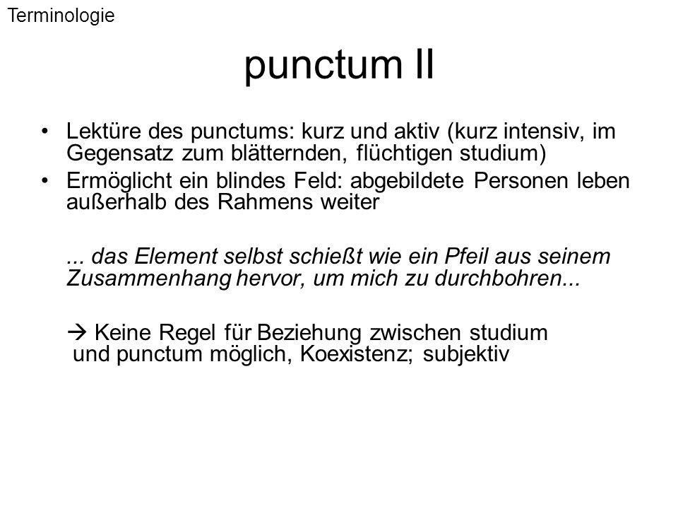 punctum II Lektüre des punctums: kurz und aktiv (kurz intensiv, im Gegensatz zum blätternden, flüchtigen studium) Ermöglicht ein blindes Feld: abgebil