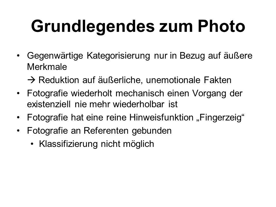 Grundlegendes zum Photo Gegenwärtige Kategorisierung nur in Bezug auf äußere Merkmale Reduktion auf äußerliche, unemotionale Fakten Fotografie wiederh