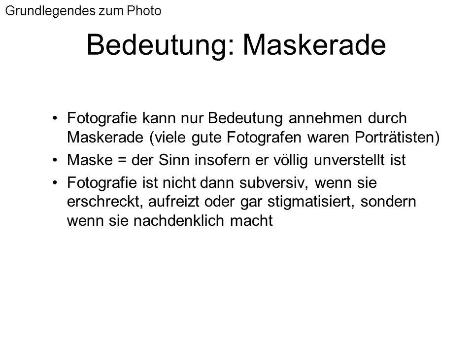 Bedeutung: Maskerade Fotografie kann nur Bedeutung annehmen durch Maskerade (viele gute Fotografen waren Porträtisten) Maske = der Sinn insofern er vö