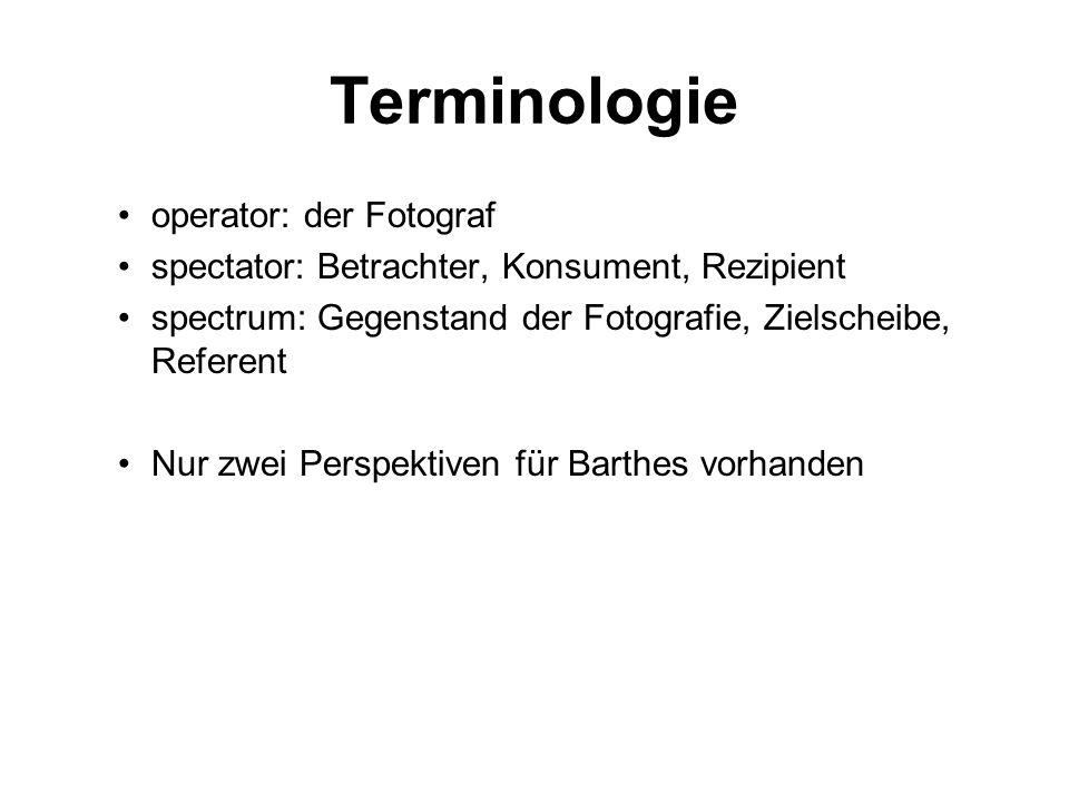 Terminologie operator: der Fotograf spectator: Betrachter, Konsument, Rezipient spectrum: Gegenstand der Fotografie, Zielscheibe, Referent Nur zwei Pe