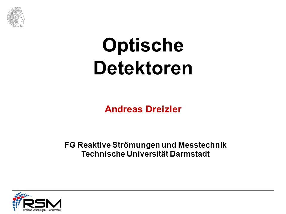 FG Reaktive Strömungen und Messtechnik Technische Universität Darmstadt Optische Detektoren Andreas Dreizler