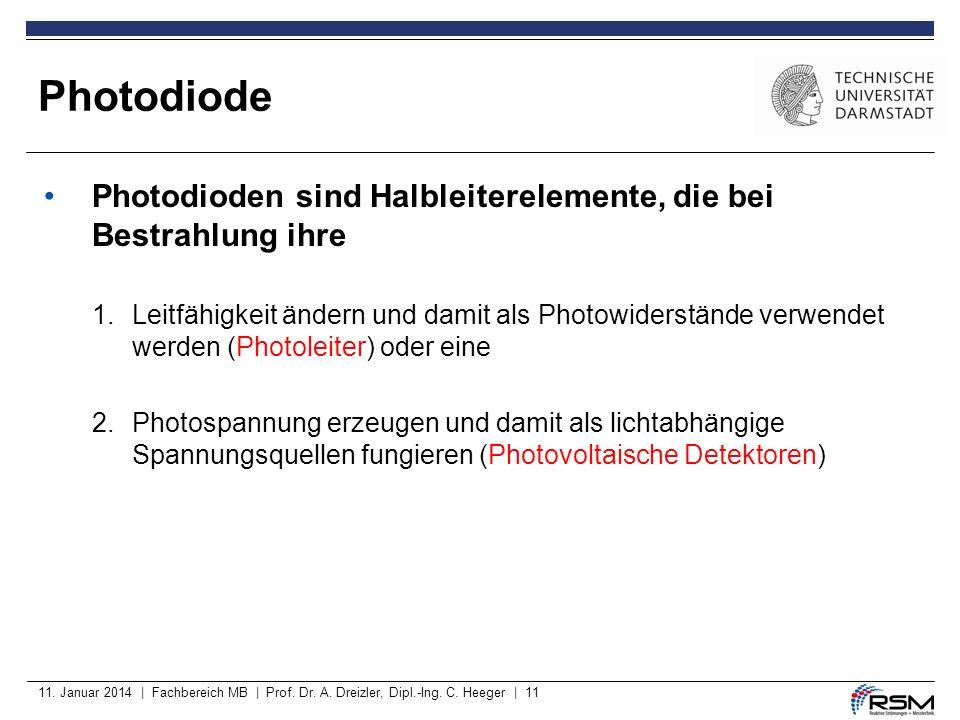 11. Januar 2014 | Fachbereich MB | Prof. Dr. A. Dreizler, Dipl.-Ing. C. Heeger | 11 Photodioden sind Halbleiterelemente, die bei Bestrahlung ihre 1.Le