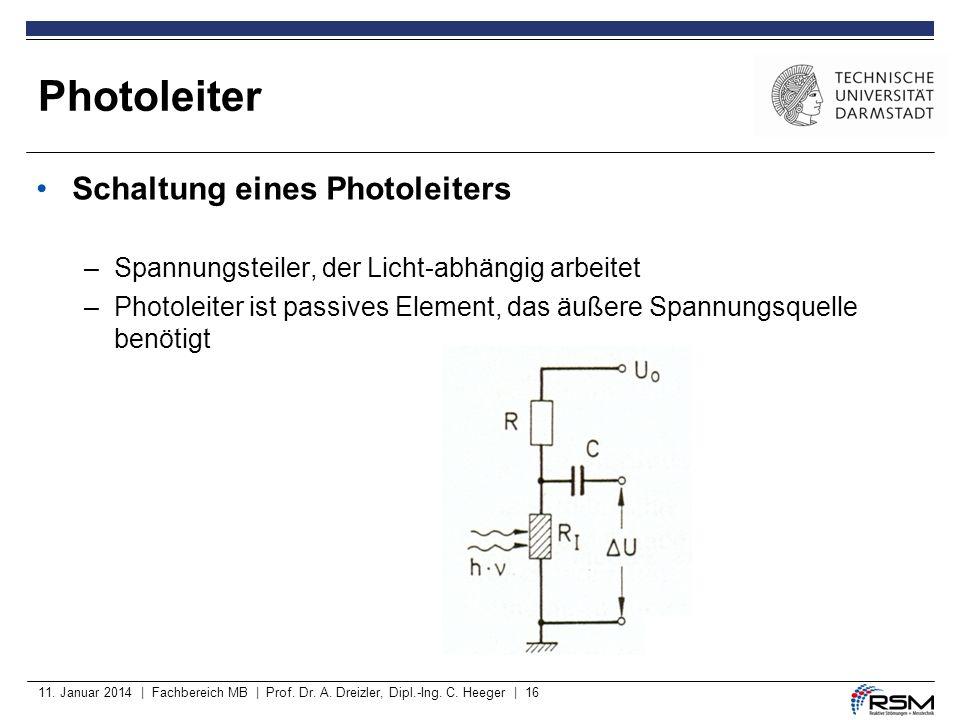 11. Januar 2014 | Fachbereich MB | Prof. Dr. A. Dreizler, Dipl.-Ing. C. Heeger | 16 Schaltung eines Photoleiters –Spannungsteiler, der Licht-abhängig