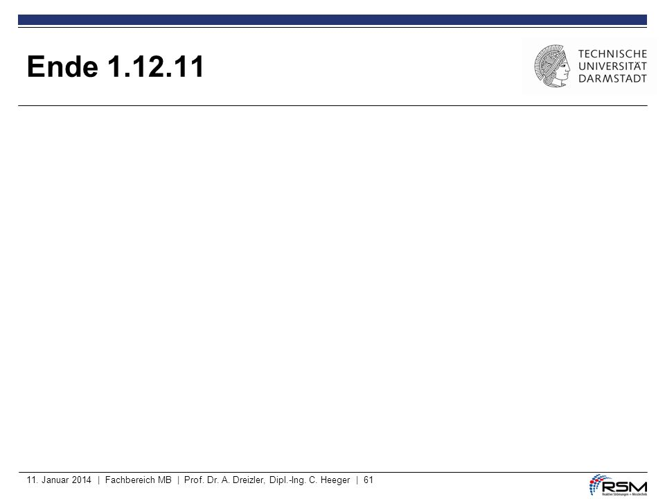 Ende 1.12.11 11. Januar 2014 | Fachbereich MB | Prof. Dr. A. Dreizler, Dipl.-Ing. C. Heeger | 61