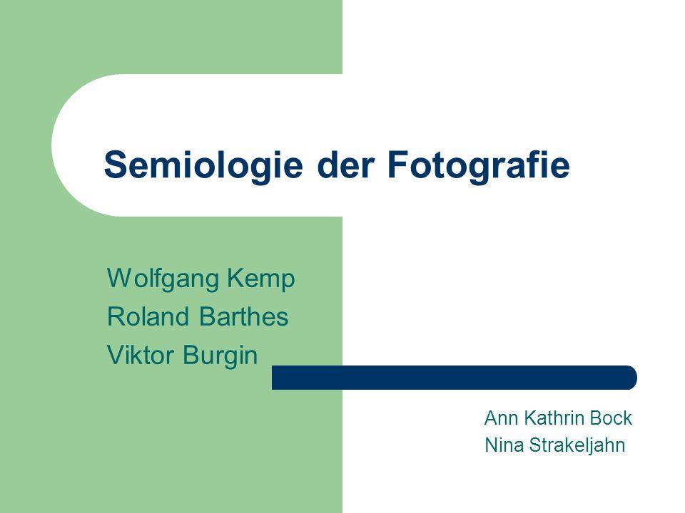 Semiologie der Fotografie Wolfgang Kemp Roland Barthes Viktor Burgin Ann Kathrin Bock Nina Strakeljahn