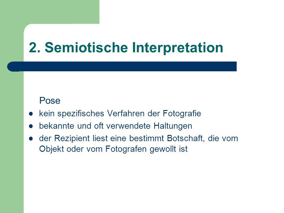 2. Semiotische Interpretation Pose kein spezifisches Verfahren der Fotografie bekannte und oft verwendete Haltungen der Rezipient liest eine bestimmt