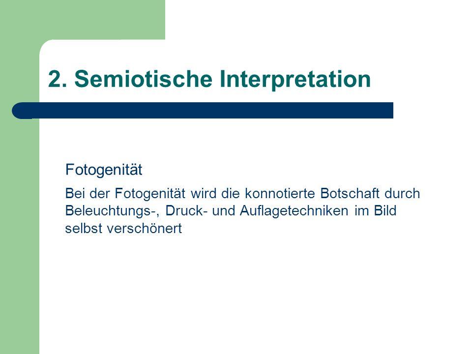 2. Semiotische Interpretation Fotogenität Bei der Fotogenität wird die konnotierte Botschaft durch Beleuchtungs-, Druck- und Auflagetechniken im Bild