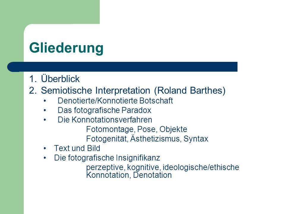 Gliederung 1.Überblick 2.Semiotische Interpretation (Roland Barthes) Denotierte/Konnotierte Botschaft Das fotografische Paradox Die Konnotationsverfah