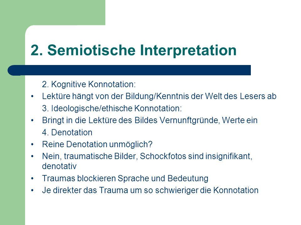 2. Semiotische Interpretation 2. Kognitive Konnotation: Lektüre hängt von der Bildung/Kenntnis der Welt des Lesers ab 3. Ideologische/ethische Konnota