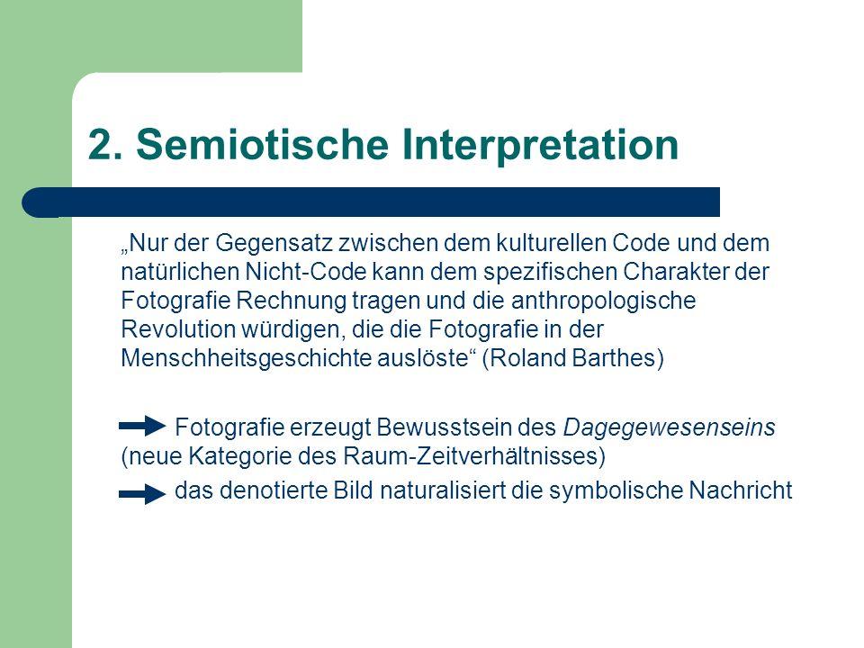 2. Semiotische Interpretation Nur der Gegensatz zwischen dem kulturellen Code und dem natürlichen Nicht-Code kann dem spezifischen Charakter der Fotog