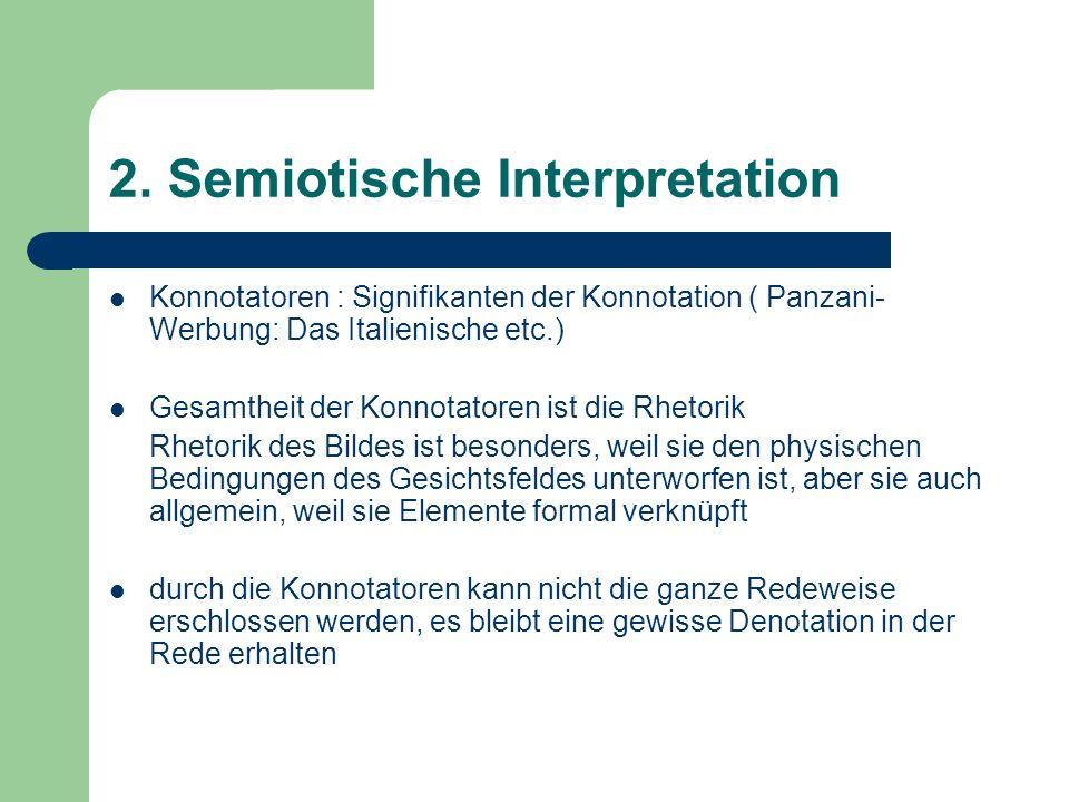2. Semiotische Interpretation Konnotatoren : Signifikanten der Konnotation ( Panzani- Werbung: Das Italienische etc.) Gesamtheit der Konnotatoren ist