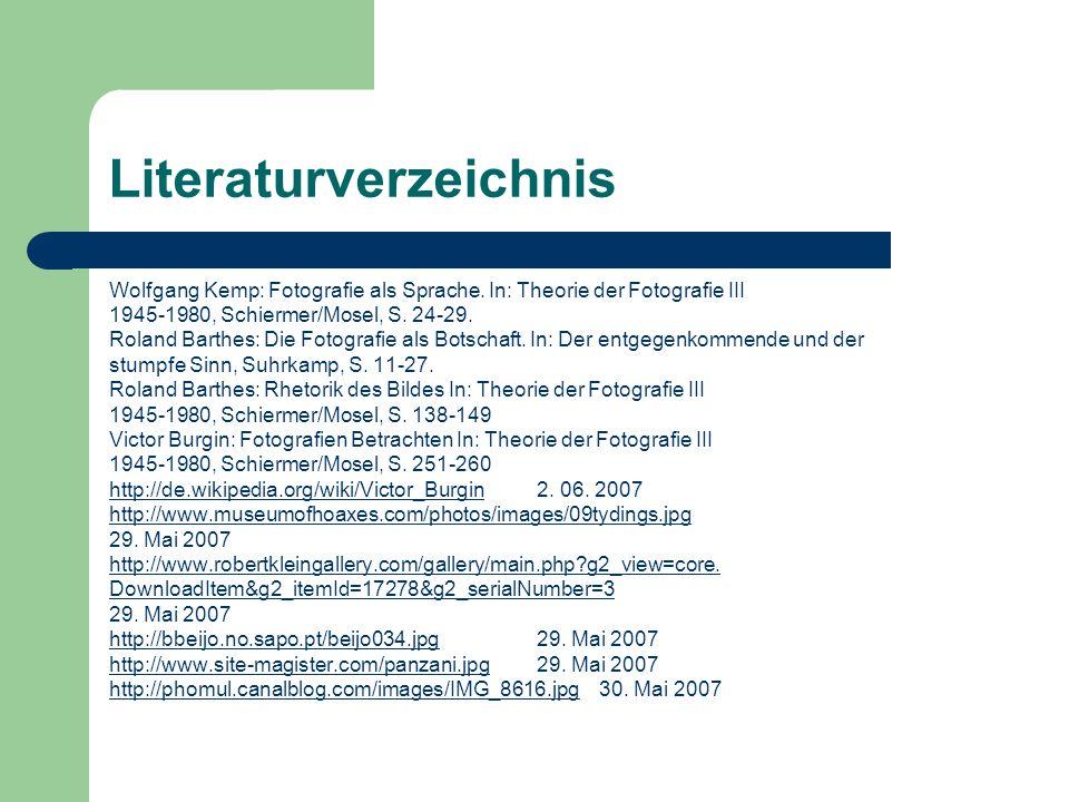 Literaturverzeichnis Wolfgang Kemp: Fotografie als Sprache. In: Theorie der Fotografie III 1945-1980, Schiermer/Mosel, S. 24-29. Roland Barthes: Die F