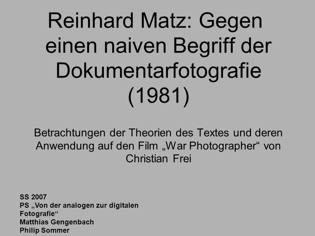 SS 2007 PS Von der analogen zur digitalen Fotografie Matthias Gengenbach Philip Sommer Reinhard Matz: Gegen einen naiven Begriff der Dokumentarfotogra