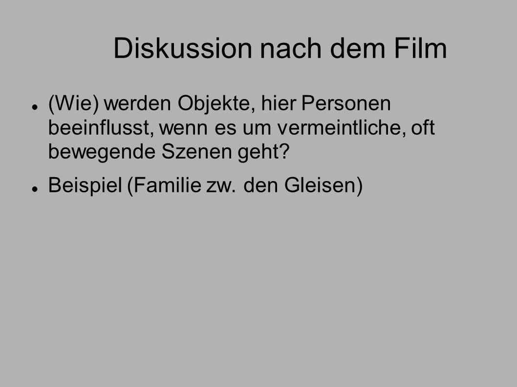Diskussion nach dem Film (Wie) werden Objekte, hier Personen beeinflusst, wenn es um vermeintliche, oft bewegende Szenen geht? Beispiel (Familie zw. d