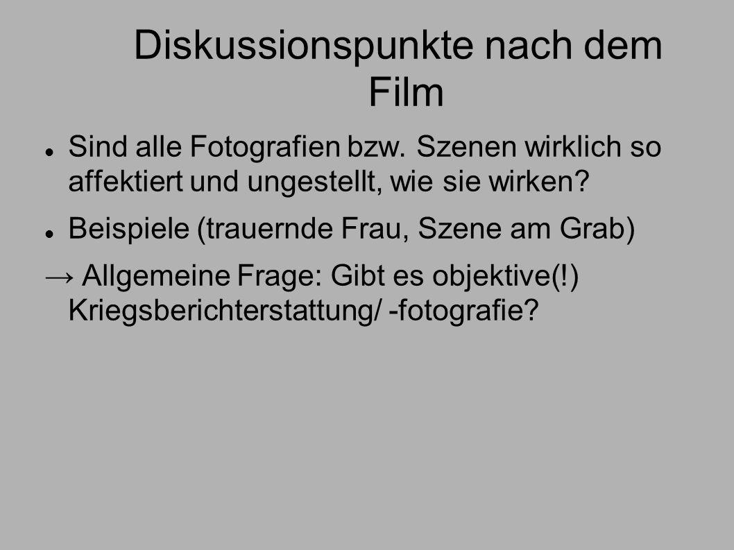 Diskussionspunkte nach dem Film Sind alle Fotografien bzw. Szenen wirklich so affektiert und ungestellt, wie sie wirken? Beispiele (trauernde Frau, Sz