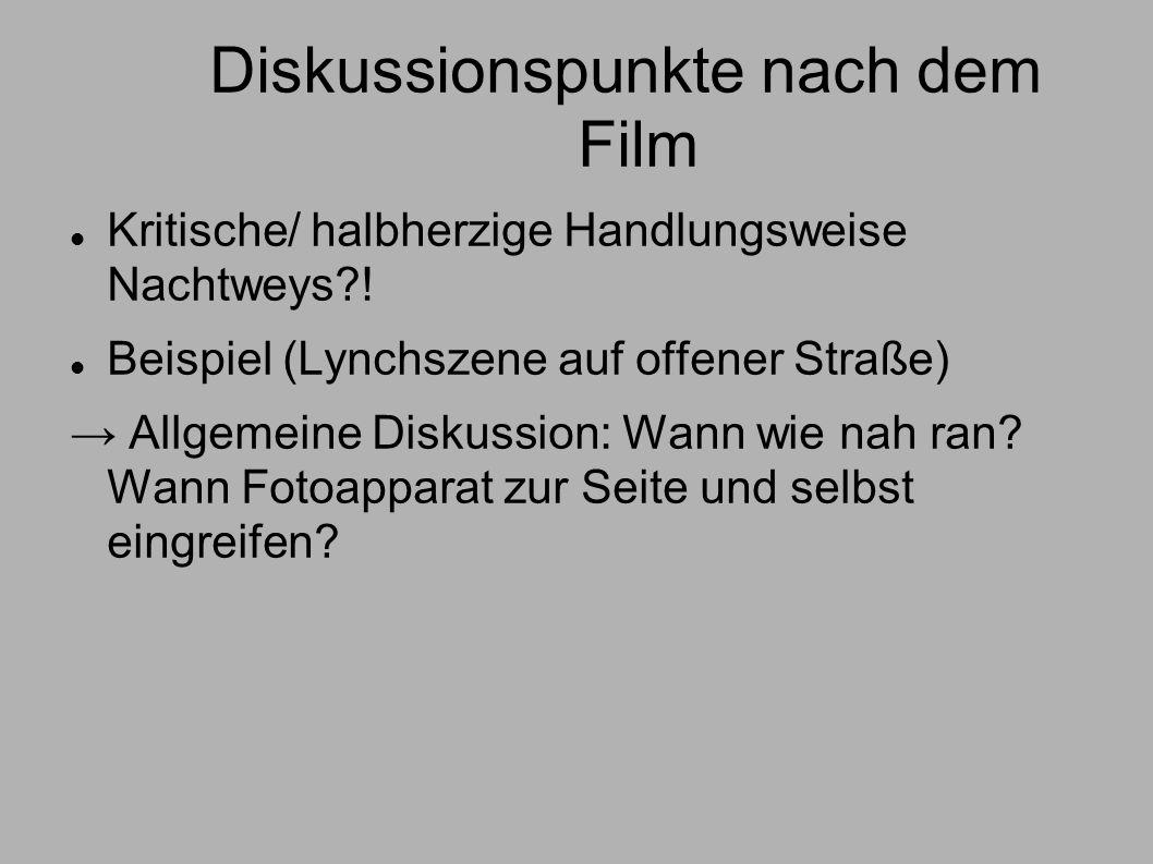 Diskussionspunkte nach dem Film Kritische/ halbherzige Handlungsweise Nachtweys?! Beispiel (Lynchszene auf offener Straße) Allgemeine Diskussion: Wann