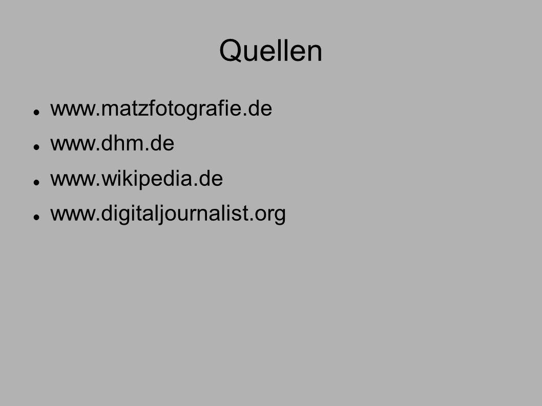 Quellen www.matzfotografie.de www.dhm.de www.wikipedia.de www.digitaljournalist.org