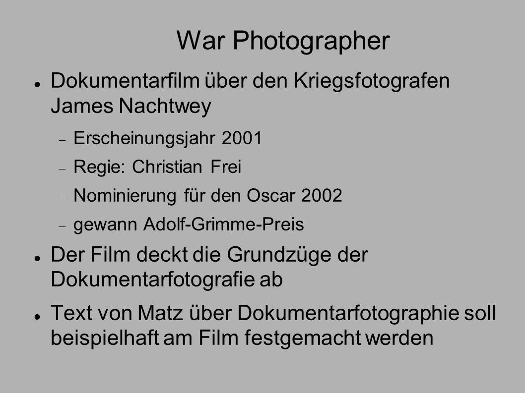 War Photographer Dokumentarfilm über den Kriegsfotografen James Nachtwey Erscheinungsjahr 2001 Regie: Christian Frei Nominierung für den Oscar 2002 ge