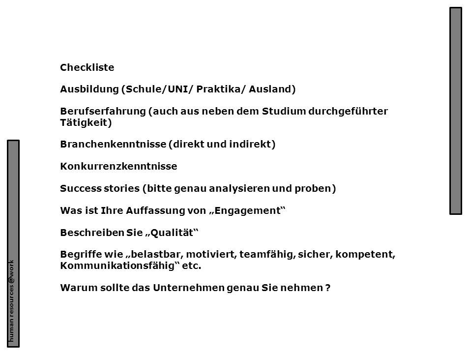 human resources @work Checkliste Ausbildung (Schule/UNI/ Praktika/ Ausland) Berufserfahrung (auch aus neben dem Studium durchgeführter Tätigkeit) Bran