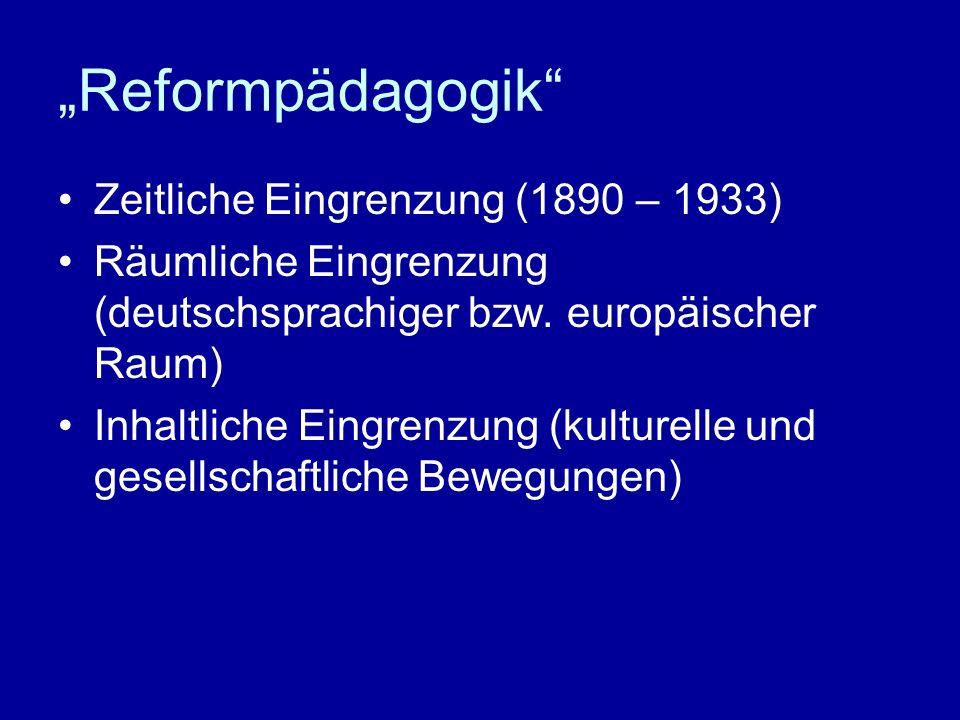 Reformpädagogik Zeitliche Eingrenzung (1890 – 1933) Räumliche Eingrenzung (deutschsprachiger bzw. europäischer Raum) Inhaltliche Eingrenzung (kulturel