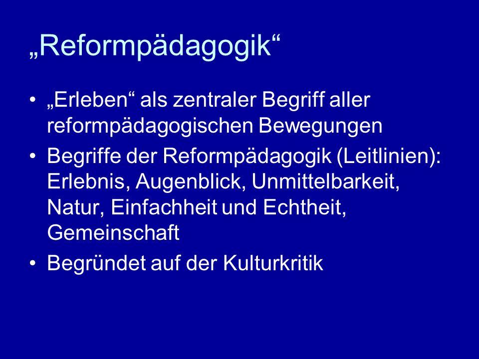 Reformpädagogik Erleben als zentraler Begriff aller reformpädagogischen Bewegungen Begriffe der Reformpädagogik (Leitlinien): Erlebnis, Augenblick, Un