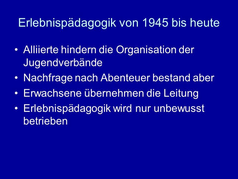 Erlebnispädagogik von 1945 bis heute Alliierte hindern die Organisation der Jugendverbände Nachfrage nach Abenteuer bestand aber Erwachsene übernehmen