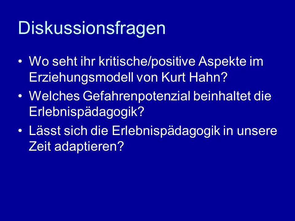 Diskussionsfragen Wo seht ihr kritische/positive Aspekte im Erziehungsmodell von Kurt Hahn? Welches Gefahrenpotenzial beinhaltet die Erlebnispädagogik