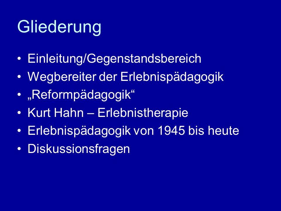Gliederung Einleitung/Gegenstandsbereich Wegbereiter der Erlebnispädagogik Reformpädagogik Kurt Hahn – Erlebnistherapie Erlebnispädagogik von 1945 bis