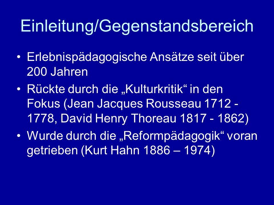 Einleitung/Gegenstandsbereich Erlebnispädagogische Ansätze seit über 200 Jahren Rückte durch die Kulturkritik in den Fokus (Jean Jacques Rousseau 1712