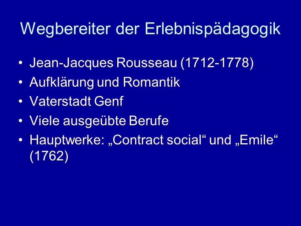 Wegbereiter der Erlebnispädagogik Jean-Jacques Rousseau (1712-1778) Aufklärung und Romantik Vaterstadt Genf Viele ausgeübte Berufe Hauptwerke: Contrac