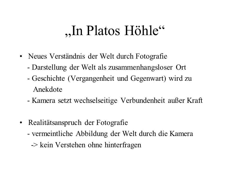 In Platos Höhle Neues Verständnis der Welt durch Fotografie - Darstellung der Welt als zusammenhangsloser Ort - Geschichte (Vergangenheit und Gegenwar