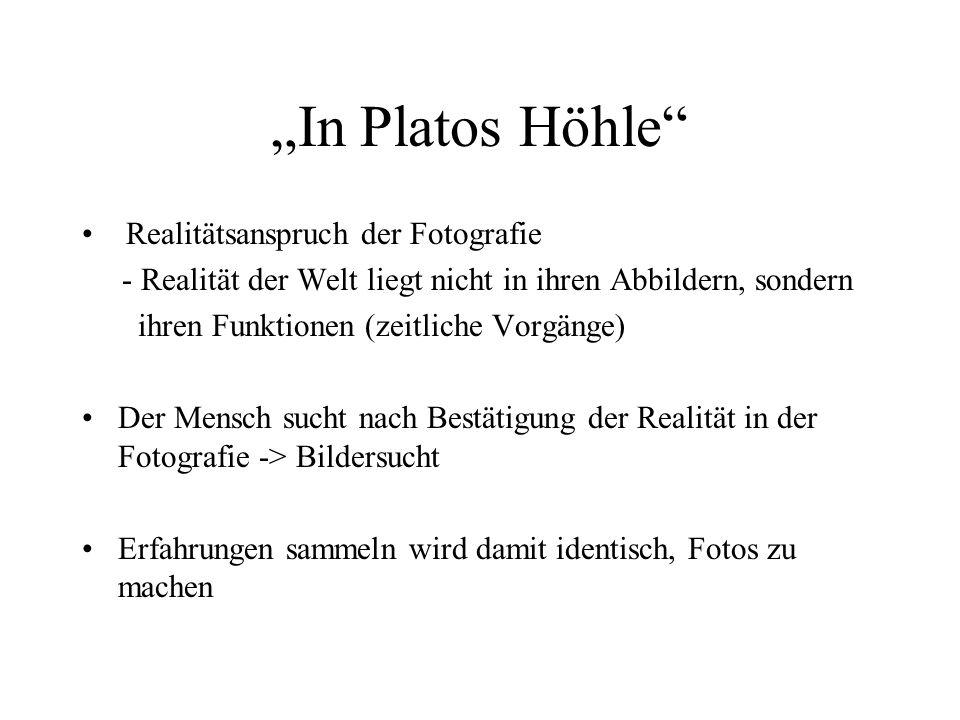 In Platos Höhle Realitätsanspruch der Fotografie - Realität der Welt liegt nicht in ihren Abbildern, sondern ihren Funktionen (zeitliche Vorgänge) Der