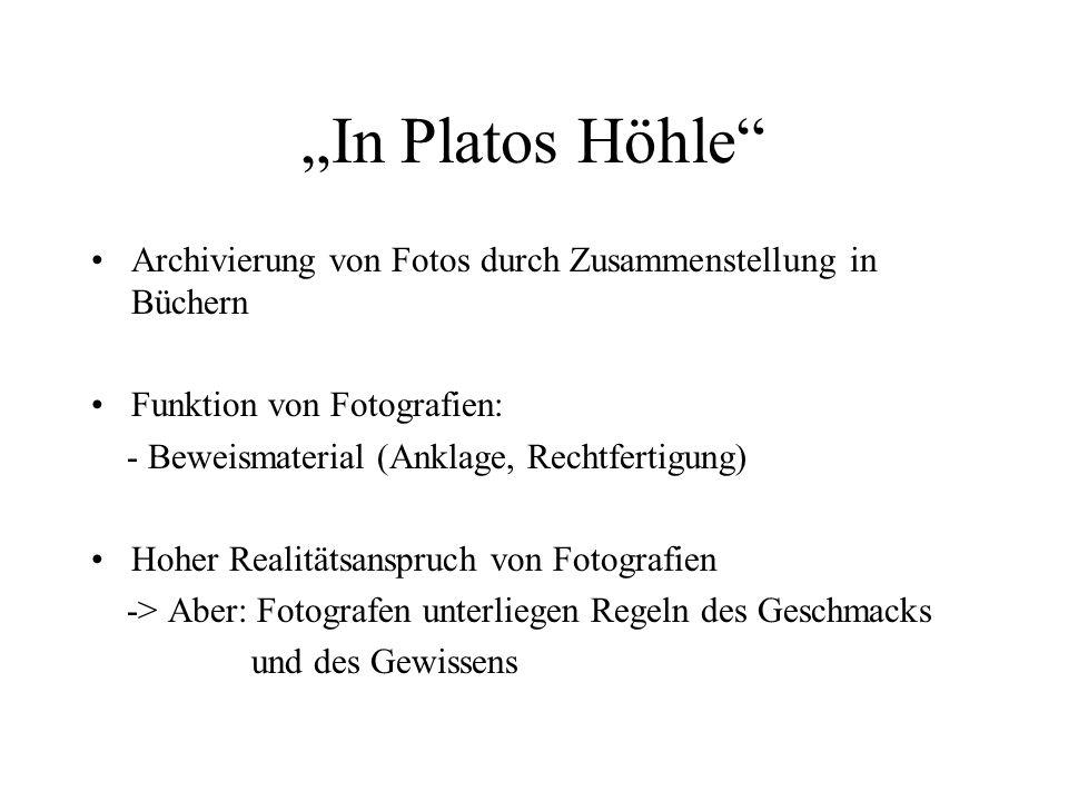 In Platos Höhle Archivierung von Fotos durch Zusammenstellung in Büchern Funktion von Fotografien: - Beweismaterial (Anklage, Rechtfertigung) Hoher Re