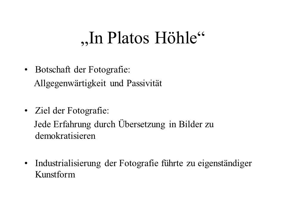 In Platos Höhle Botschaft der Fotografie: Allgegenwärtigkeit und Passivität Ziel der Fotografie: Jede Erfahrung durch Übersetzung in Bilder zu demokra