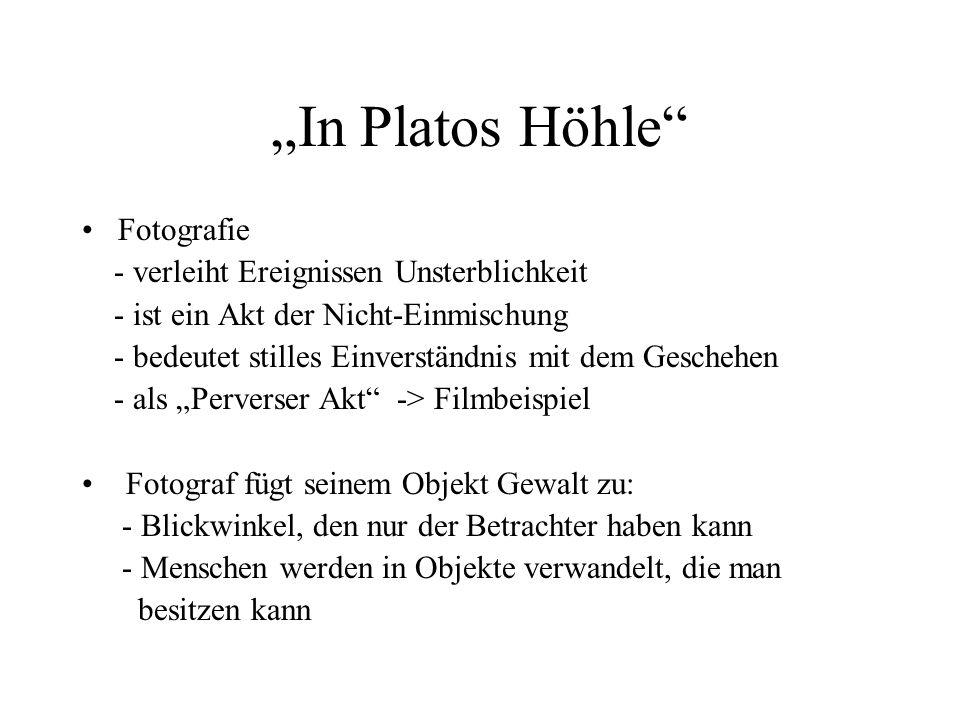 In Platos Höhle Fotografie - verleiht Ereignissen Unsterblichkeit - ist ein Akt der Nicht-Einmischung - bedeutet stilles Einverständnis mit dem Gesche