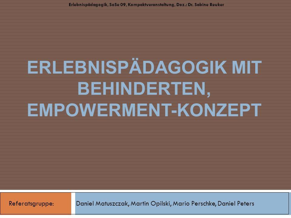 Gliederung Empowerment-Konzept Erlebnispädagogik mit Behinderten Praktische Beispiele Diskussion Literatur Erlebnispädagogik mit Behinderten, Empowerment-Konzept Erlebnispädagogik, SoSe 09, Kompaktveranstaltung, Doz.: Dr.