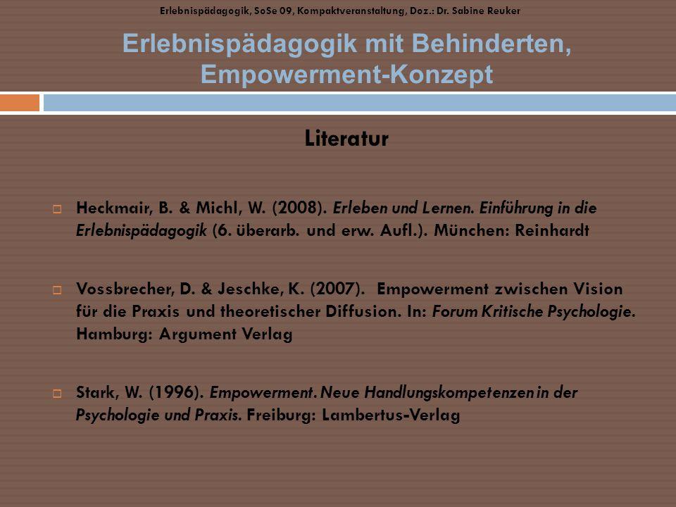 Literatur Heckmair, B. & Michl, W. (2008). Erleben und Lernen. Einführung in die Erlebnispädagogik (6. überarb. und erw. Aufl.). München: Reinhardt Vo