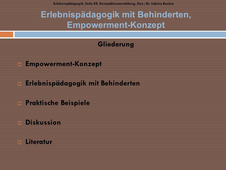 Gliederung Empowerment-Konzept Erlebnispädagogik mit Behinderten Praktische Beispiele Diskussion Literatur Erlebnispädagogik mit Behinderten, Empowerm